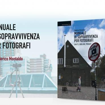 Manuale di sopravvivenza per fotografi. Diritti, obblighi, privacy – Federico Montaldo